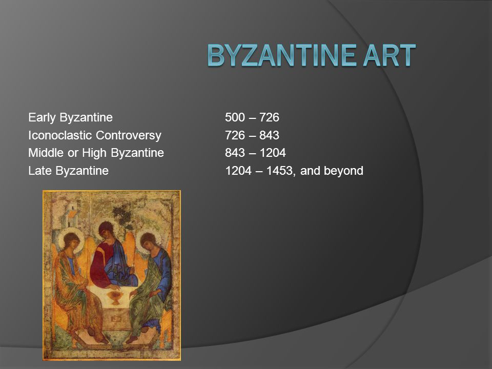 Early Byzantine500 – 726 Iconoclastic Controversy726 – 843 Middle or High Byzantine843 – 1204 Late Byzantine1204 – 1453, and beyond