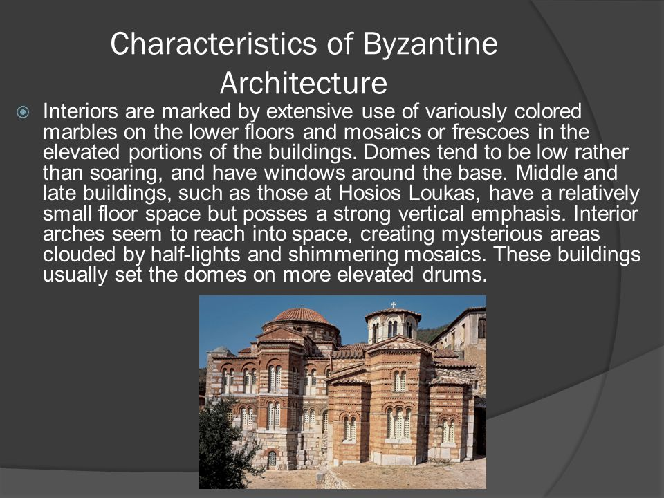 Characteristics of Byzantine Architecture  Interiors are marked by extensive use of variously colored marbles on the lower floors and mosaics or fres