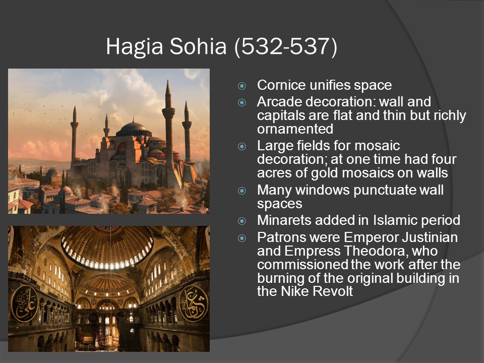 Hagia Sohia (532-537)  Cornice unifies space  Arcade decoration: wall and capitals are flat and thin but richly ornamented  Large fields for mosaic