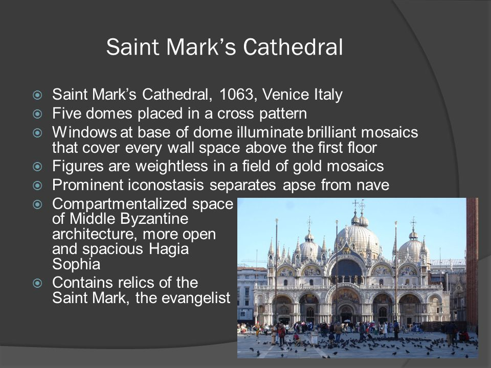 Saint Mark's Cathedral  Saint Mark's Cathedral, 1063, Venice Italy  Five domes placed in a cross pattern  Windows at base of dome illuminate brilli