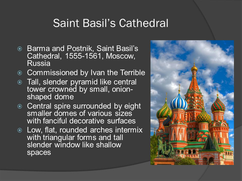 Saint Basil's Cathedral  Barma and Postnik, Saint Basil's Cathedral, 1555-1561, Moscow, Russia  Commissioned by Ivan the Terrible  Tall, slender py