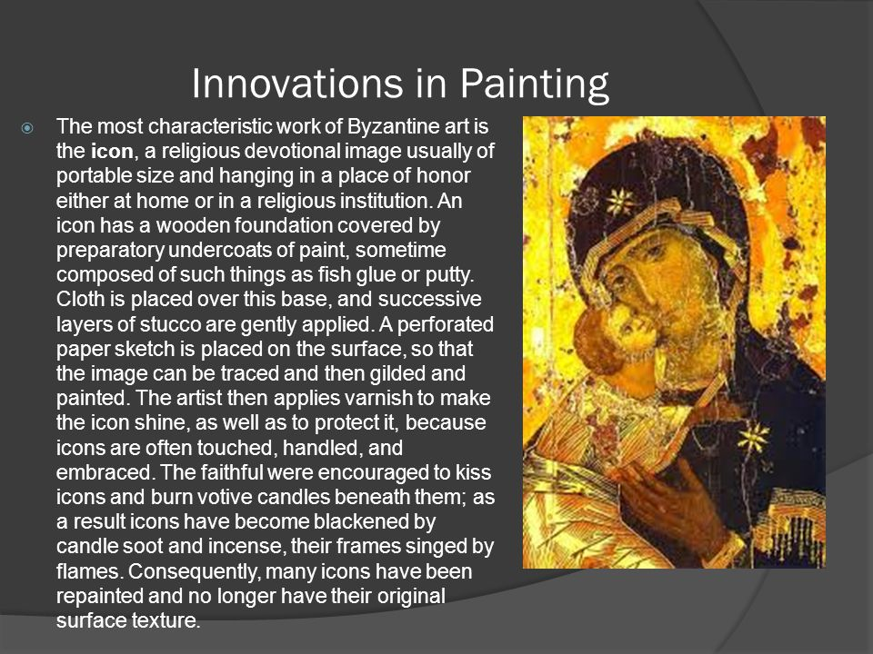 Innovations in Painting  The most characteristic work of Byzantine art is the icon, a religious devotional image usually of portable size and hanging