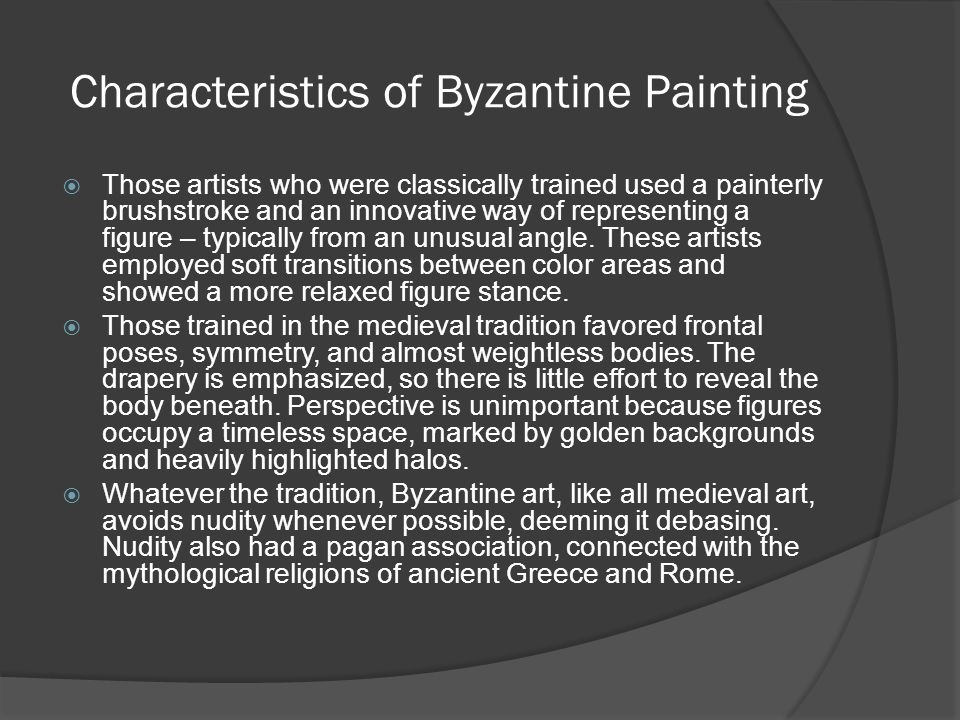 Characteristics of Byzantine Painting  Those artists who were classically trained used a painterly brushstroke and an innovative way of representing