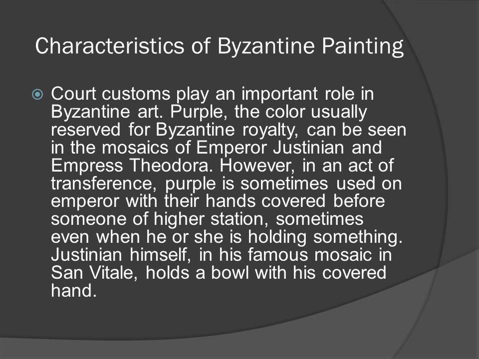 Characteristics of Byzantine Painting  Court customs play an important role in Byzantine art. Purple, the color usually reserved for Byzantine royalt