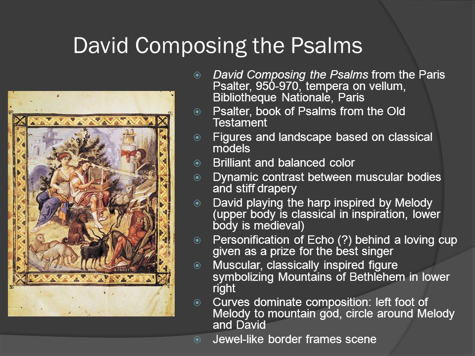 David Composing the Psalms  David Composing the Psalms from the Paris Psalter, 950-970, tempera on vellum, Bibliotheque Nationale, Paris  Psalter, b