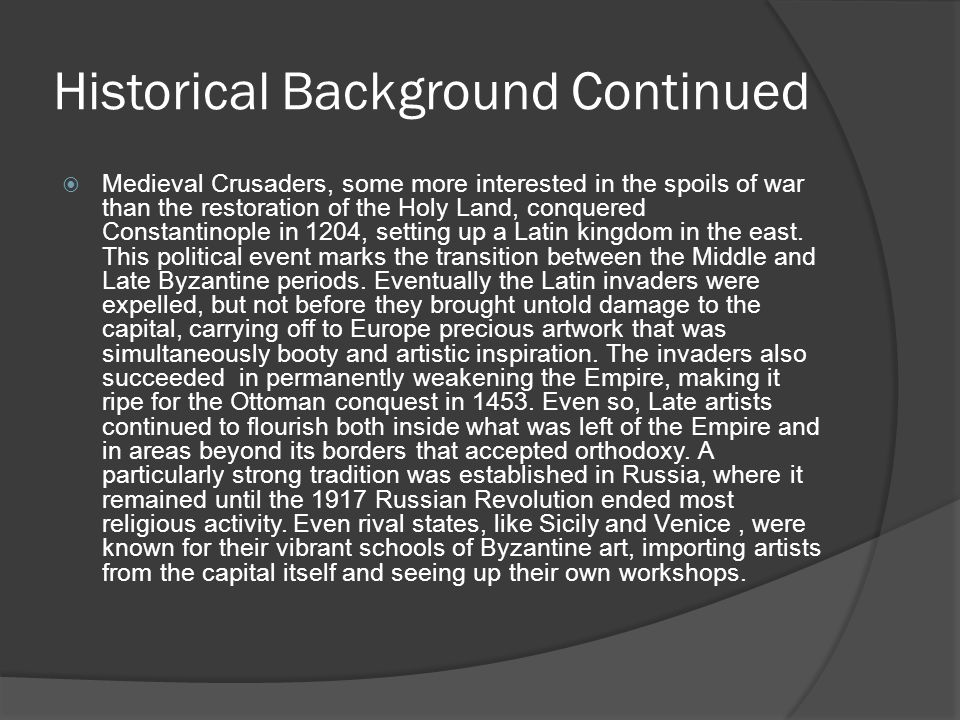 Historical Background Continued  Medieval Crusaders, some more interested in the spoils of war than the restoration of the Holy Land, conquered Const