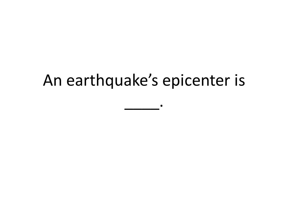 An earthquake's epicenter is ____.