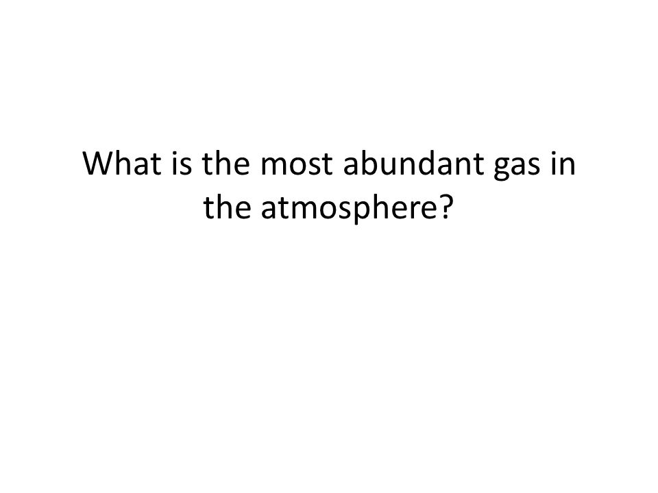 What is the most abundant gas in the atmosphere
