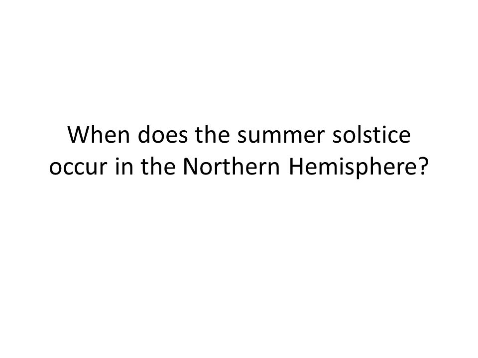 When does the summer solstice occur in the Northern Hemisphere