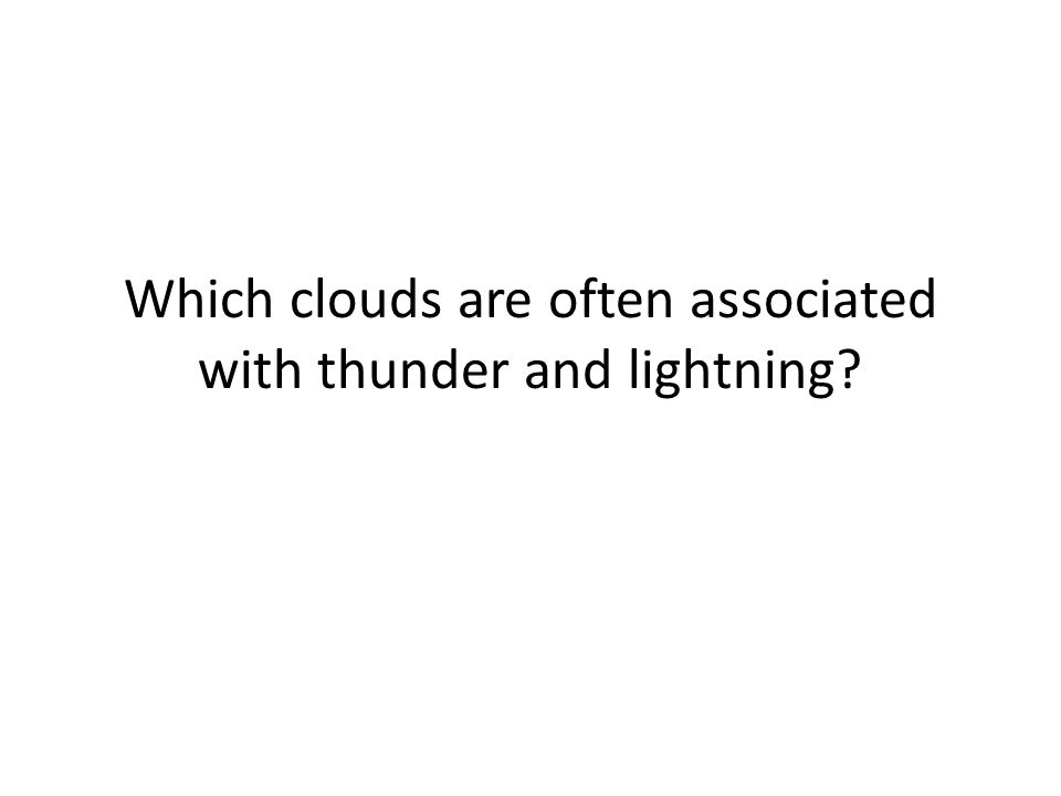 Which clouds are often associated with thunder and lightning