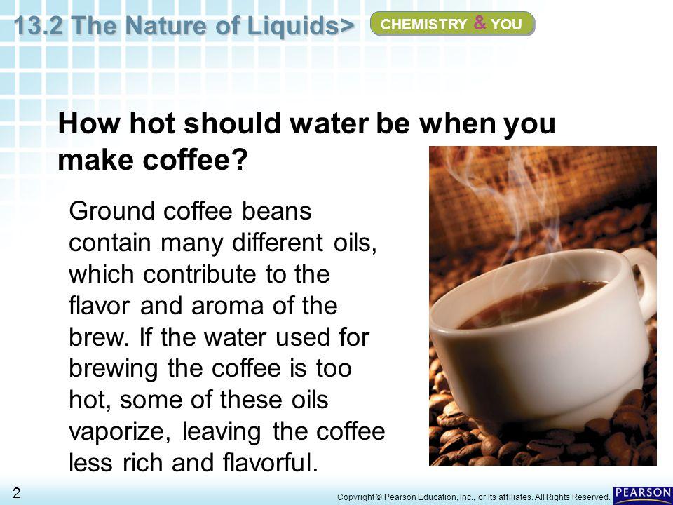 13.2 The Nature of Liquids> 33 Copyright © Pearson Education, Inc., or its affiliates.