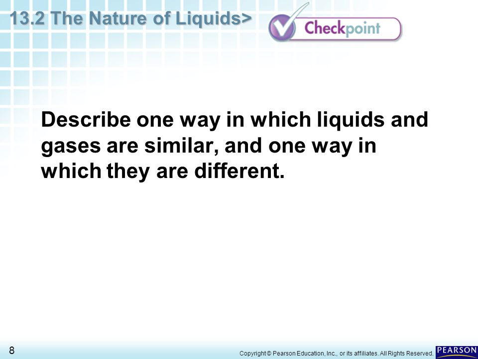 13.2 The Nature of Liquids> 9 Copyright © Pearson Education, Inc., or its affiliates.
