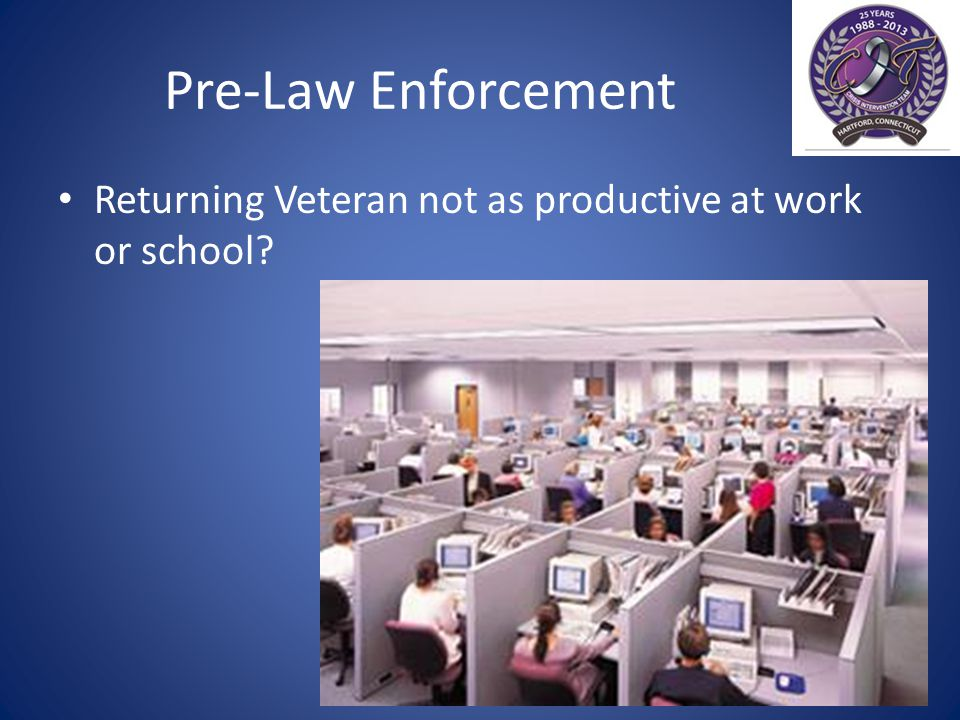 Pre-Law Enforcement Returning Veteran not as productive at work or school