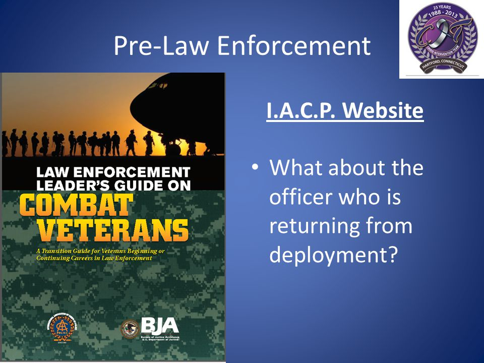 Pre-Law Enforcement I.A.C.P. Website What about the officer who is returning from deployment