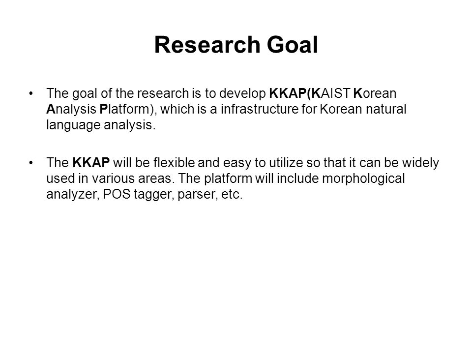The goal of the research is to develop KKAP(KAIST Korean Analysis Platform), which is a infrastructure for Korean natural language analysis. The KKAP