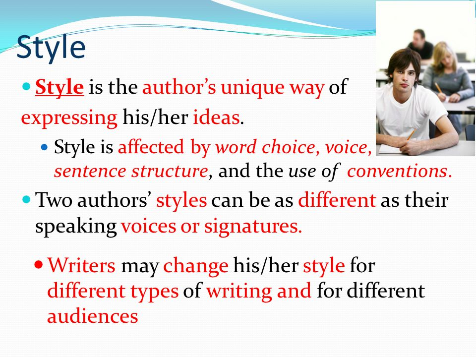 Style Style is the author's unique way of expressing his/her ideas.