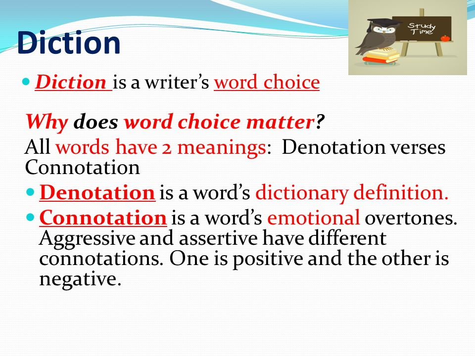 Diction Diction is a writer's word choice Why does word choice matter.