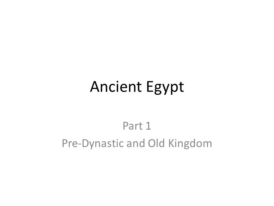 Ancient Egypt Part 1 Pre-Dynastic and Old Kingdom