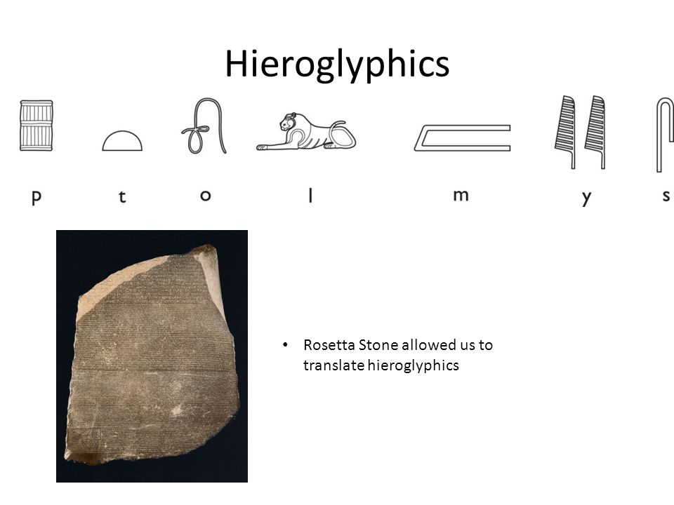 Hieroglyphics Rosetta Stone allowed us to translate hieroglyphics