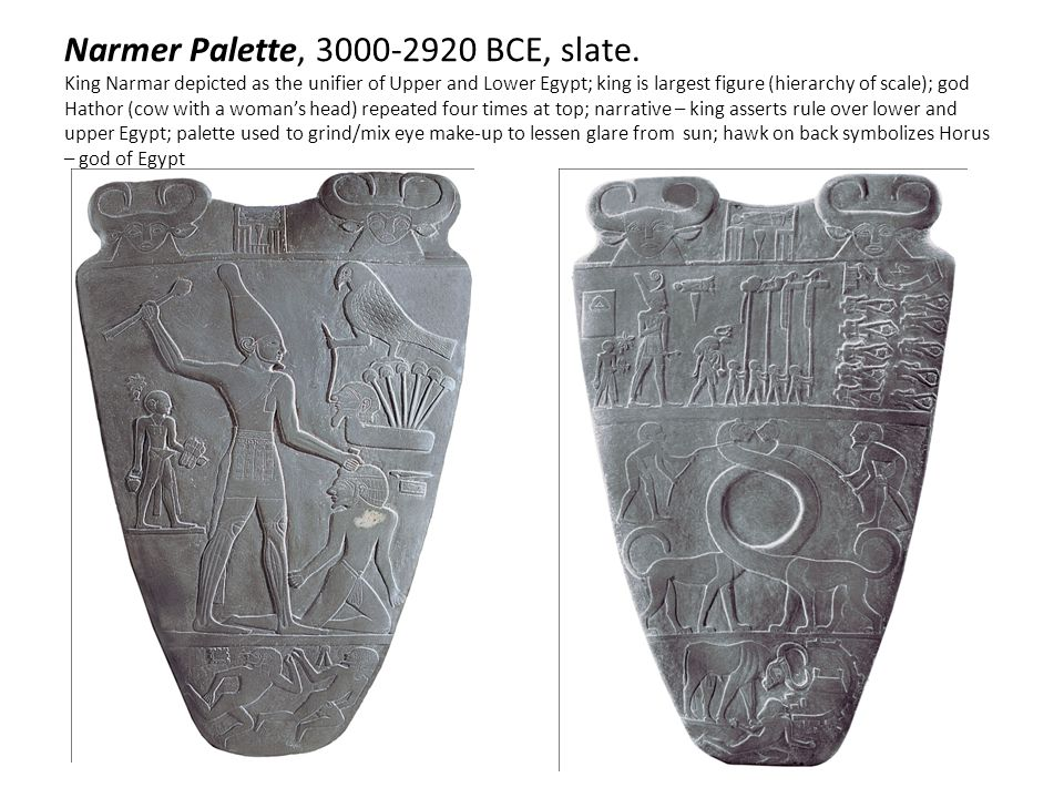 Narmer Palette, 3000-2920 BCE, slate. King Narmar depicted as the unifier of Upper and Lower Egypt; king is largest figure (hierarchy of scale); god H
