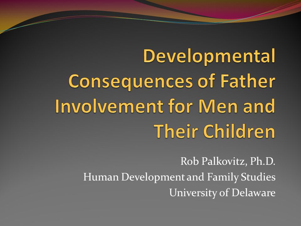Rob Palkovitz, Ph.D. Human Development and Family Studies University of Delaware
