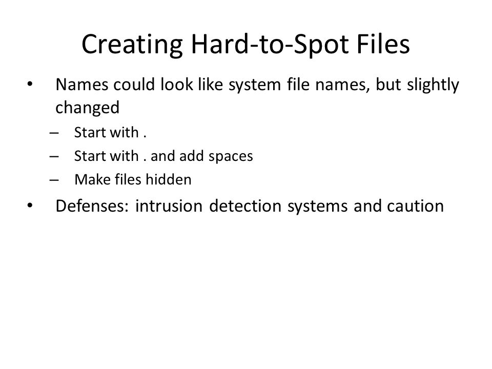 Creating Hard-to-Spot Files Names could look like system file names, but slightly changed – Start with.