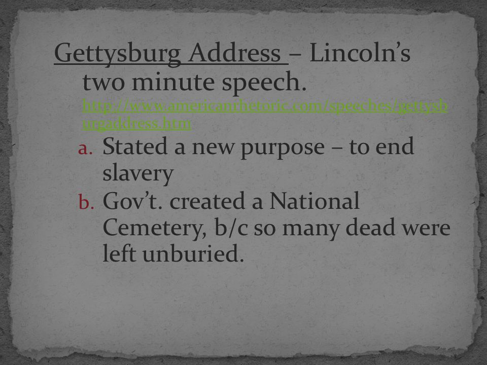 Gettysburg Address – Lincoln's two minute speech. http://www.americanrhetoric.com/speeches/gettysb urgaddress.htm http://www.americanrhetoric.com/spee