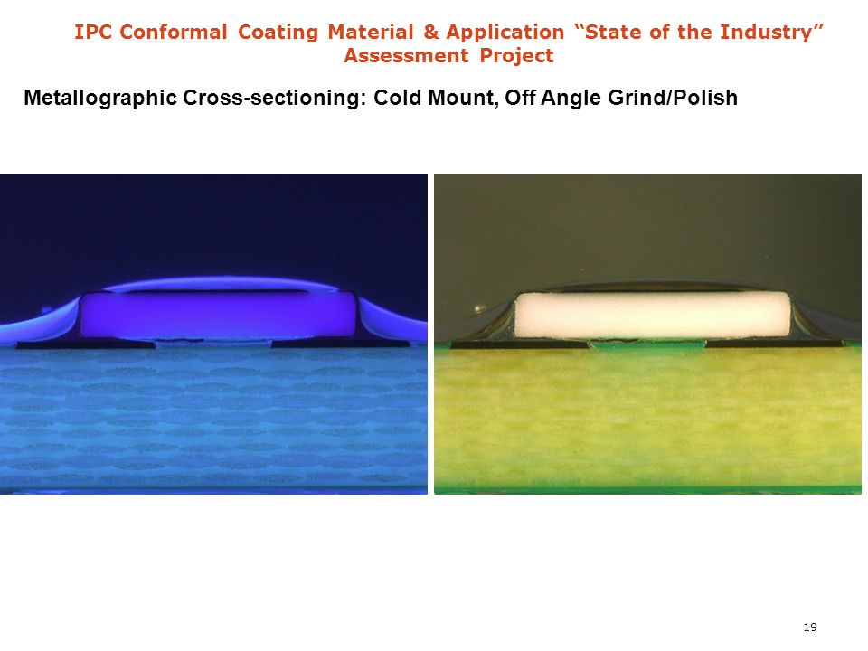 "IPC Conformal Coating Material & Application ""State of the Industry"" Assessment Project Metallographic Cross-sectioning: Cold Mount, Off Angle Grind/P"