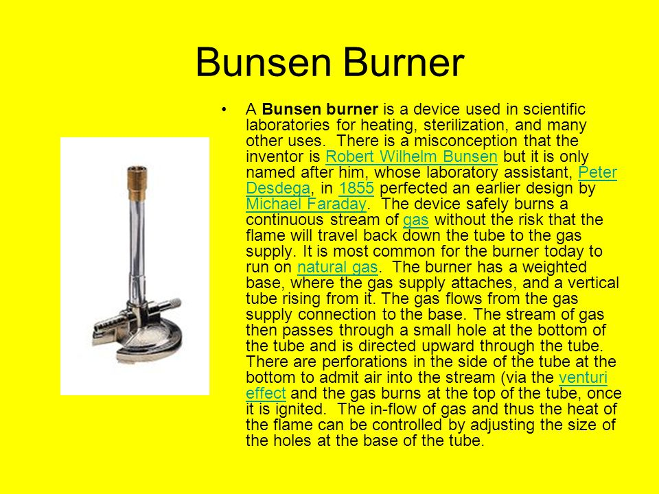 Bunsen Burner A Bunsen burner is a device used in scientific laboratories for heating, sterilization, and many other uses.