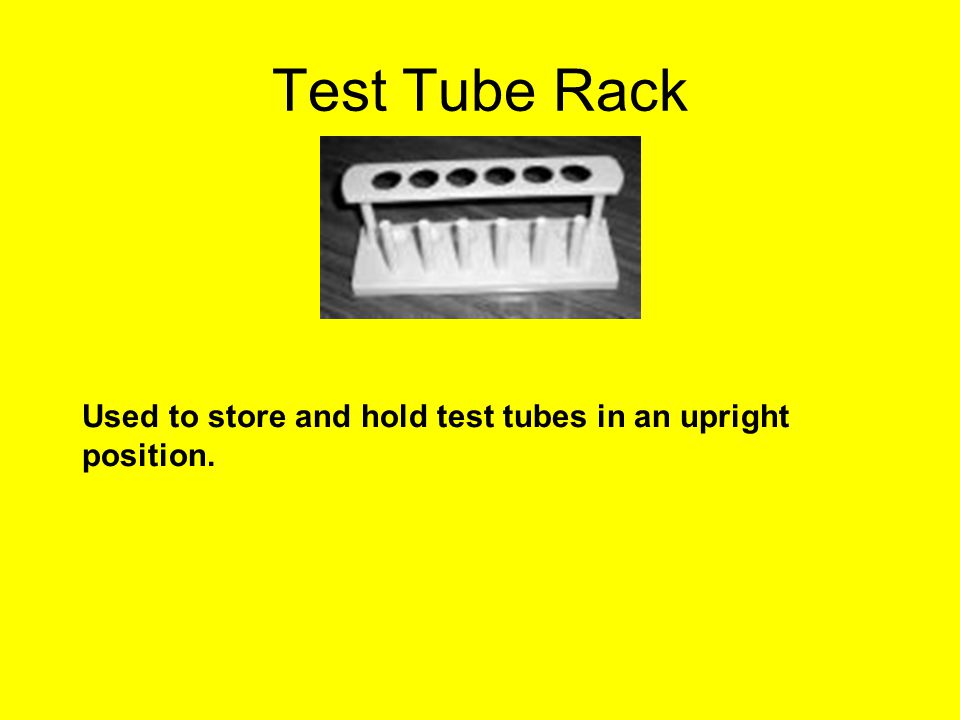 Test Tube Rack Used to store and hold test tubes in an upright position.
