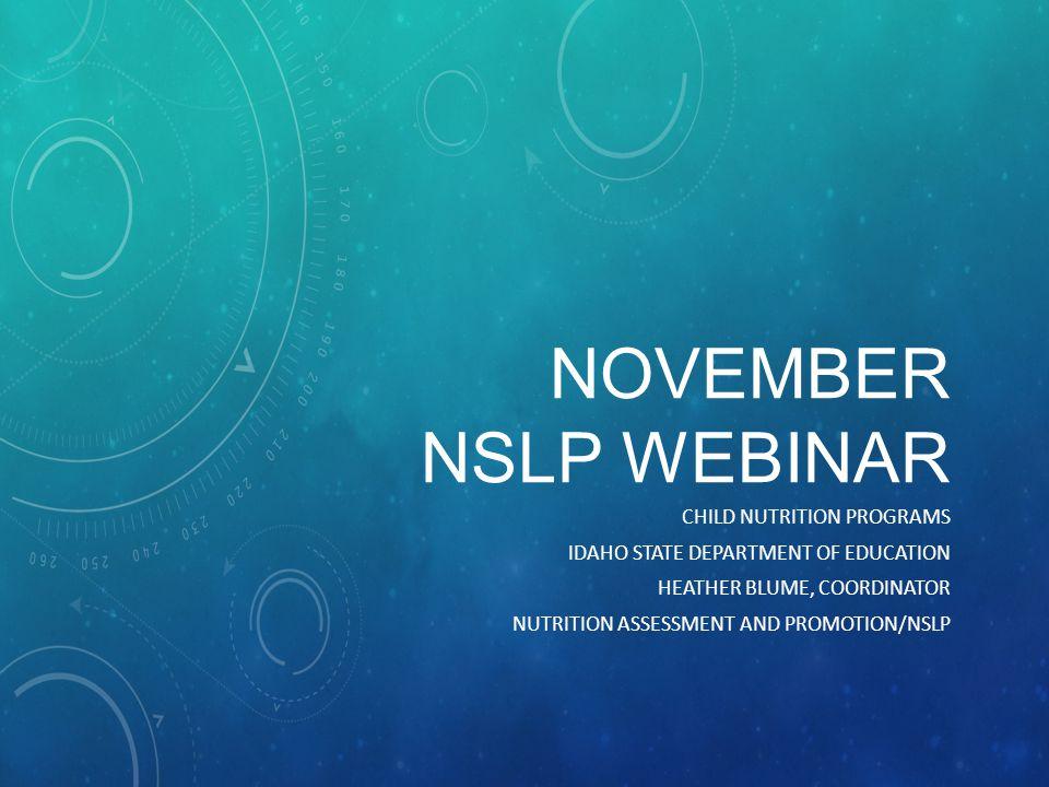 NOVEMBER NSLP WEBINAR CHILD NUTRITION PROGRAMS IDAHO STATE DEPARTMENT OF EDUCATION HEATHER BLUME, COORDINATOR NUTRITION ASSESSMENT AND PROMOTION/NSLP
