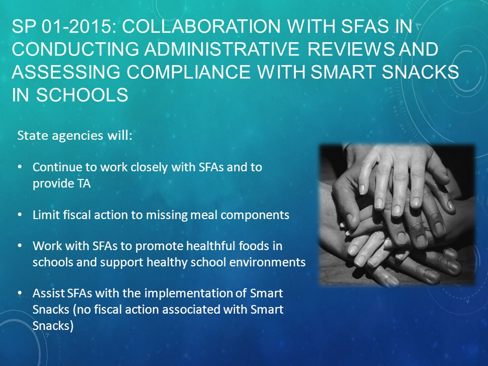 SP 01-2015: COLLABORATION WITH SFAS IN CONDUCTING ADMINISTRATIVE REVIEWS AND ASSESSING COMPLIANCE WITH SMART SNACKS IN SCHOOLS State agencies will: Co