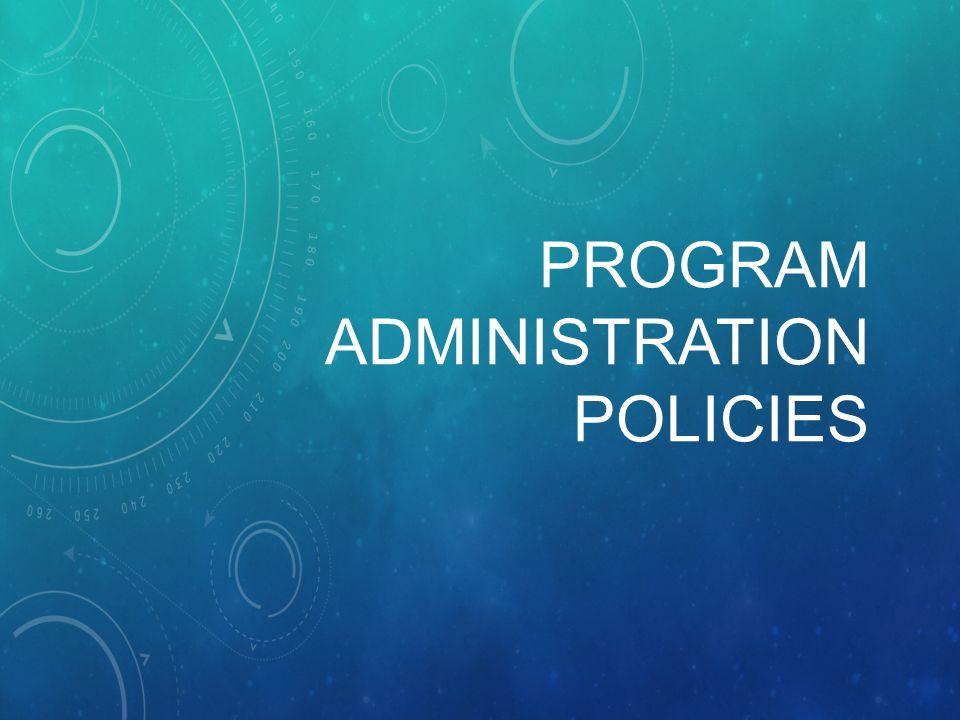 PROGRAM ADMINISTRATION POLICIES