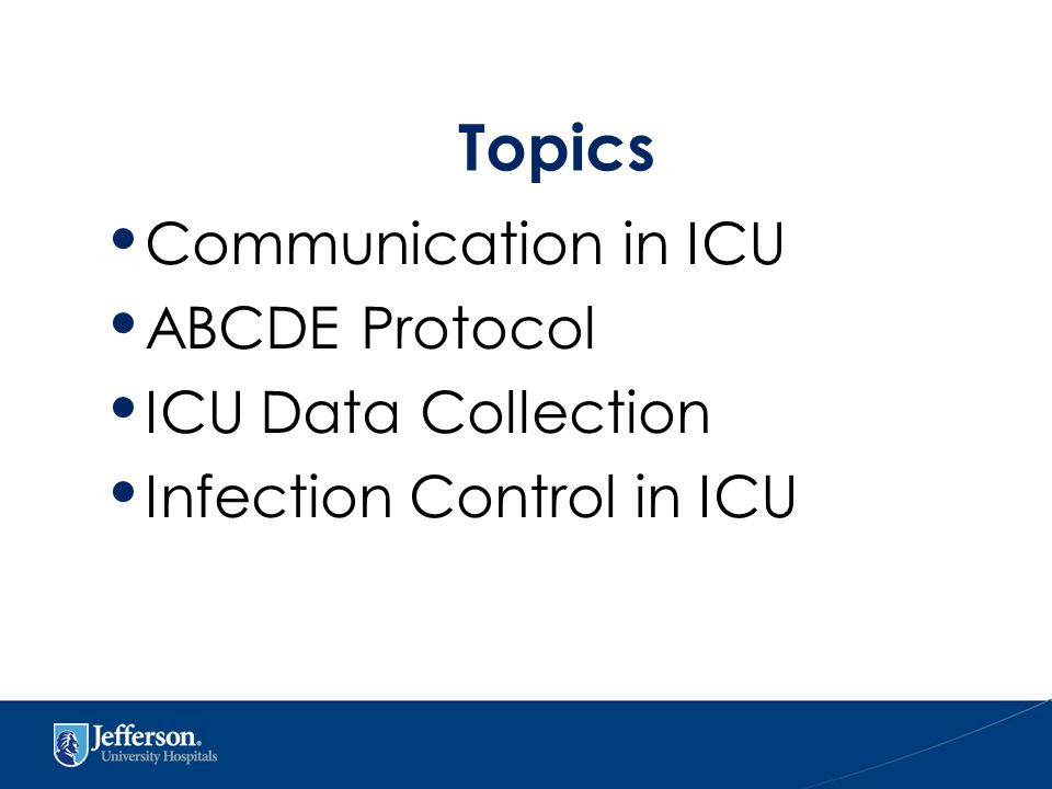 Topics Communication in ICU ABCDE Protocol ICU Data Collection Infection Control in ICU