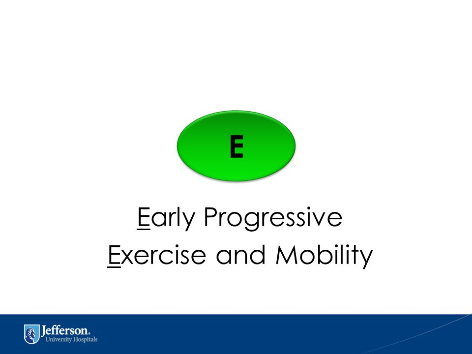 Early Progressive Exercise and Mobility E E