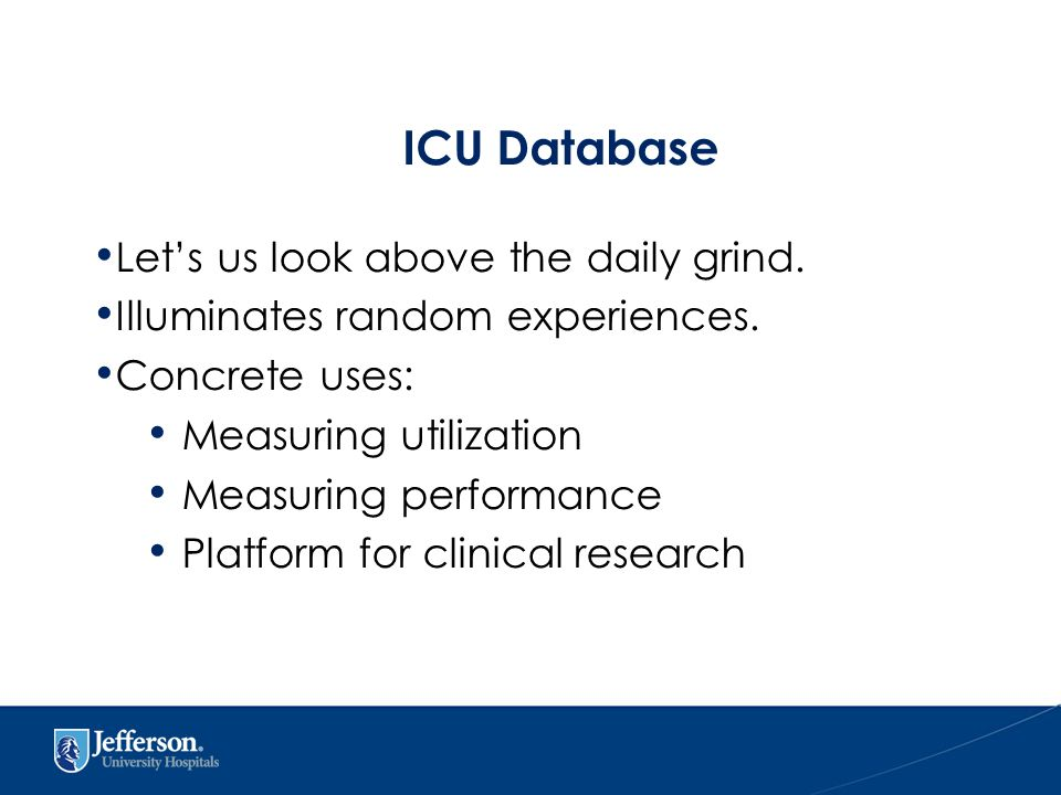 ICU Database Let's us look above the daily grind. Illuminates random experiences.
