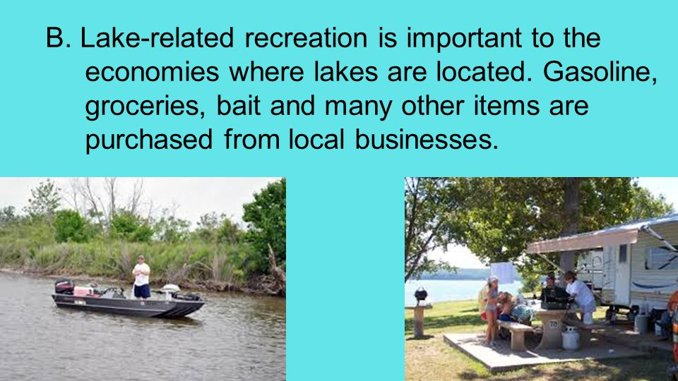 B. Lake-related recreation is important to the economies where lakes are located.