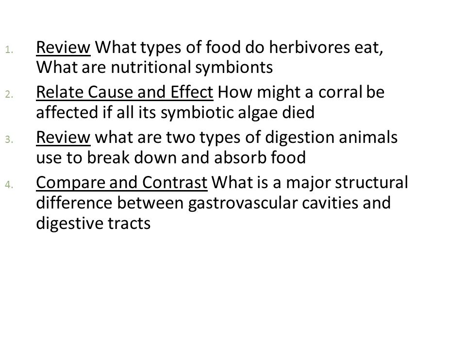 1. Review What types of food do herbivores eat, What are nutritional symbionts 2. Relate Cause and Effect How might a corral be affected if all its sy