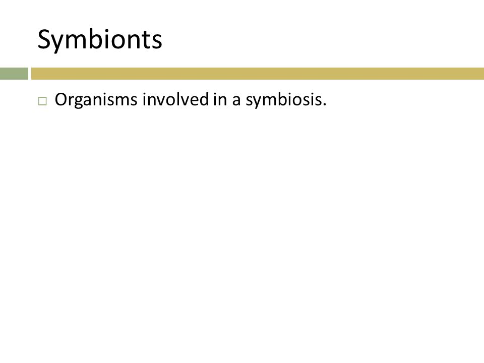 Symbionts  Organisms involved in a symbiosis.
