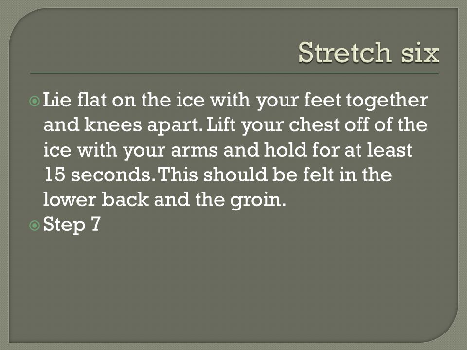  Lie flat on the ice with your feet together and knees apart.