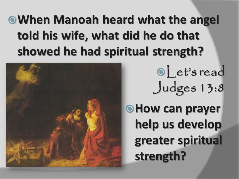  Manoah's wife went to her husband and told him what the angel had said to her.