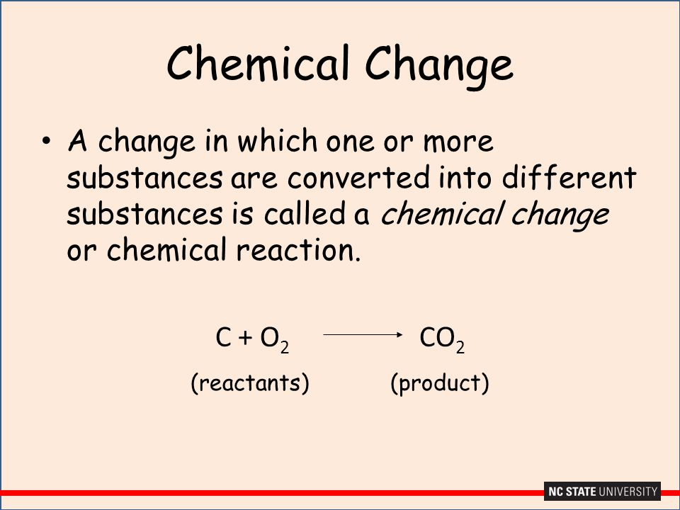 Chemical Change A change in which one or more substances are converted into different substances is called a chemical change or chemical reaction. C +
