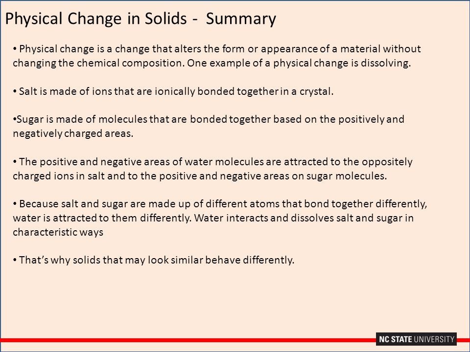 Physical Change in Solids - Summary Physical change is a change that alters the form or appearance of a material without changing the chemical composi