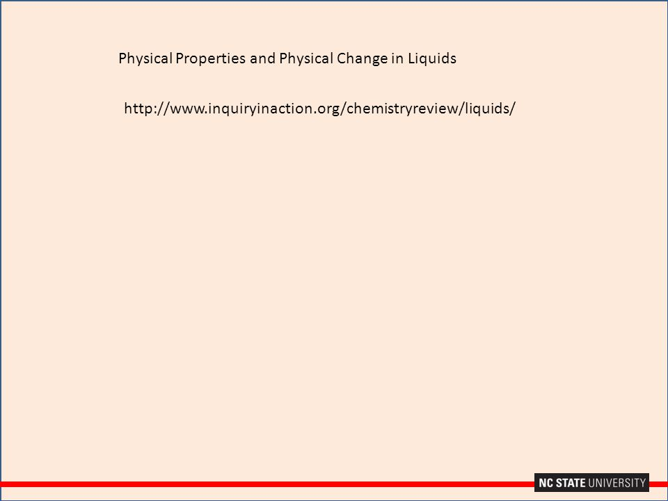 Physical Properties and Physical Change in Liquids http://www.inquiryinaction.org/chemistryreview/liquids/