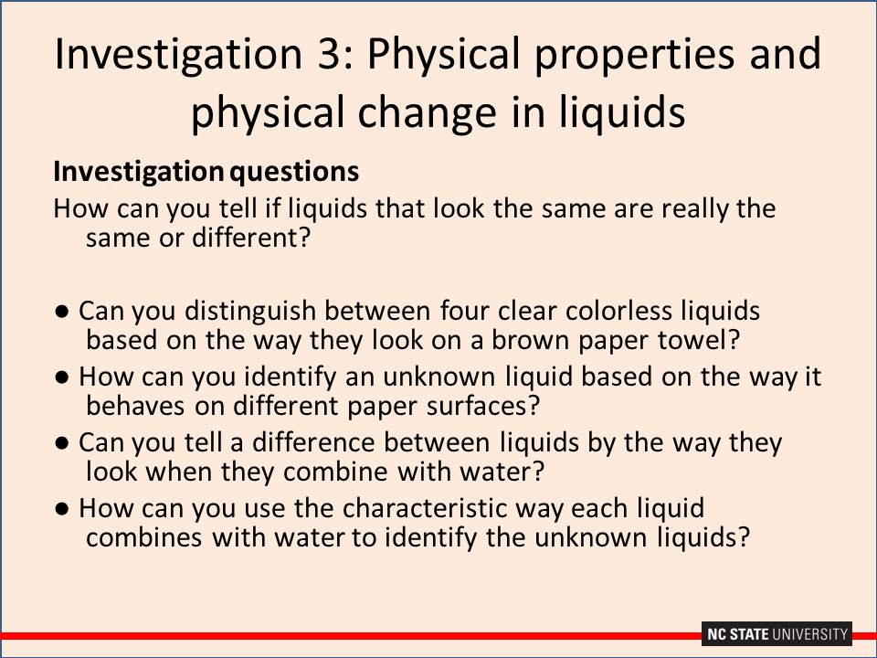 Investigation questions How can you tell if liquids that look the same are really the same or different? ● Can you distinguish between four clear colo