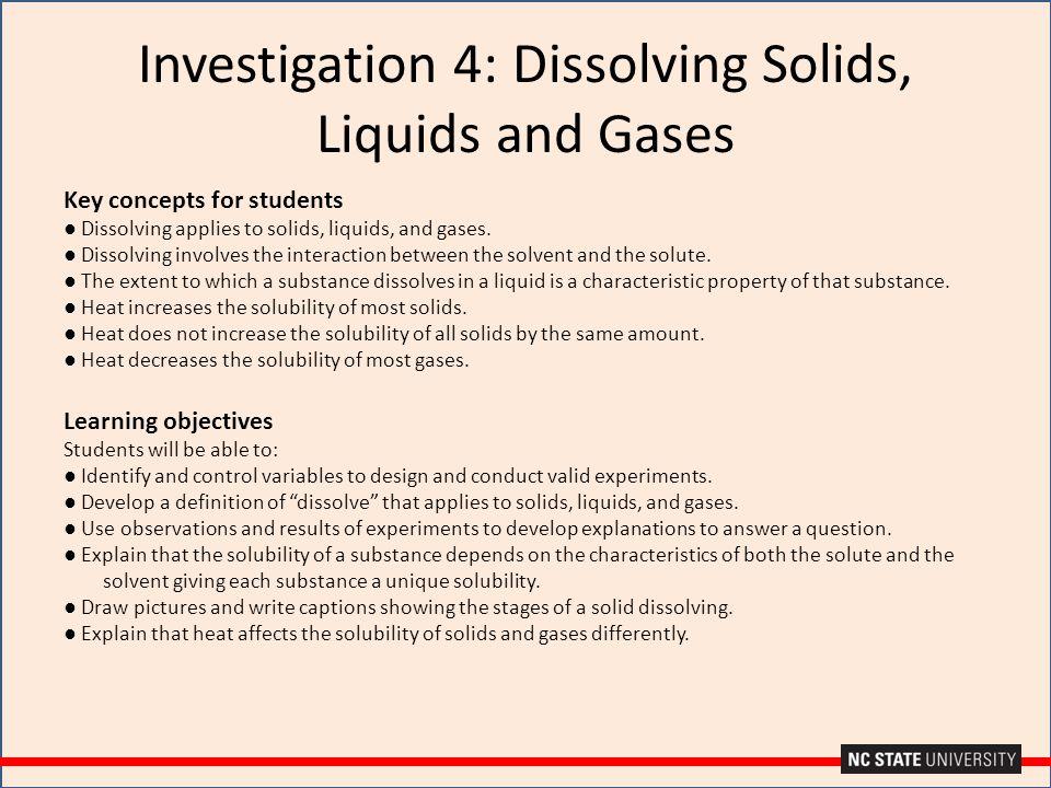 Investigation 4: Dissolving Solids, Liquids and Gases Key concepts for students ● Dissolving applies to solids, liquids, and gases. ● Dissolving invol
