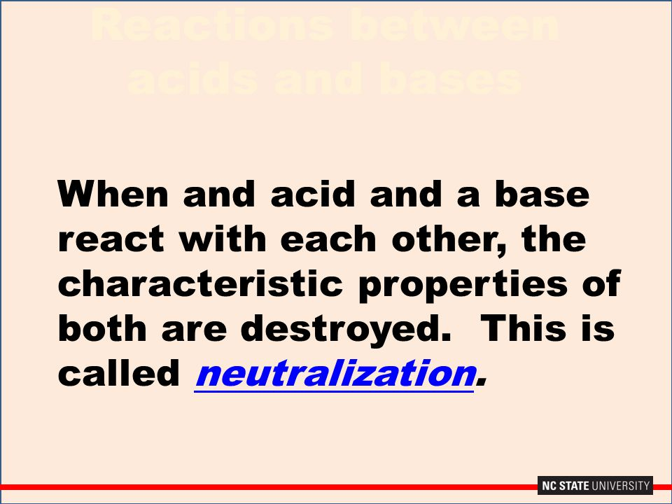 Reactions between acids and bases When and acid and a base react with each other, the characteristic properties of both are destroyed. This is called