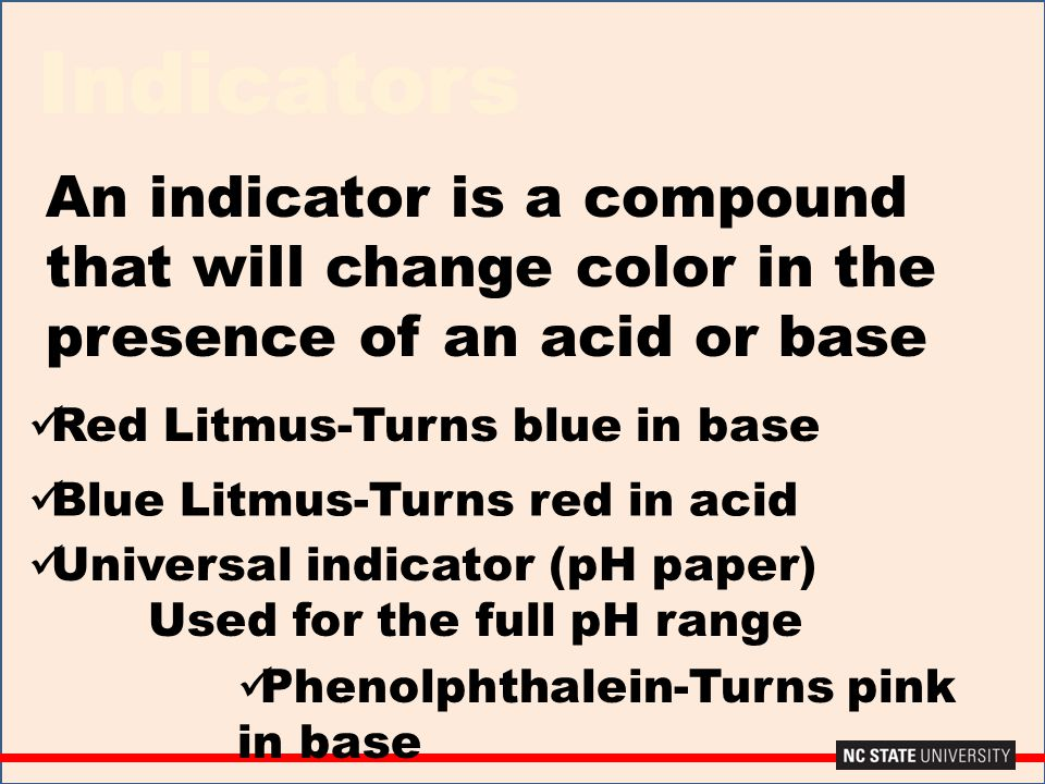 Indicators An indicator is a compound that will change color in the presence of an acid or base Universal indicator (pH paper) Used for the full pH ra