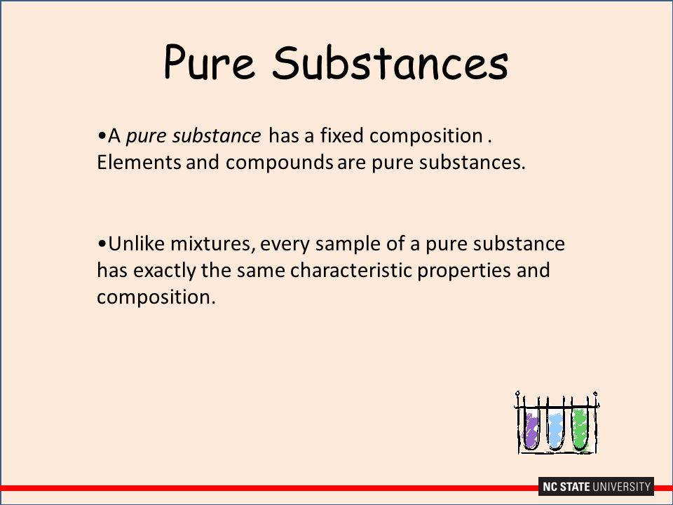 Pure Substances A pure substance has a fixed composition. Elements and compounds are pure substances. Unlike mixtures, every sample of a pure substanc