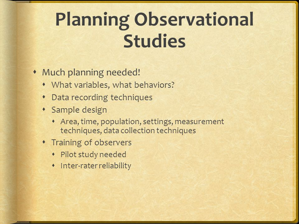 Planning Observational Studies  Much planning needed.